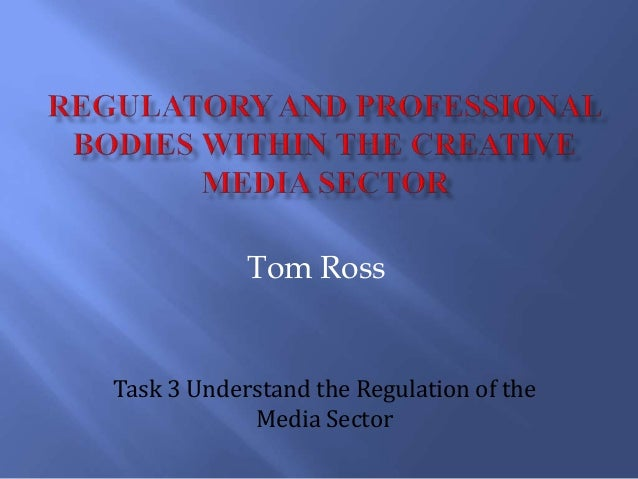 Tom Ross Task 3 Understand the Regulation of the Media Sector