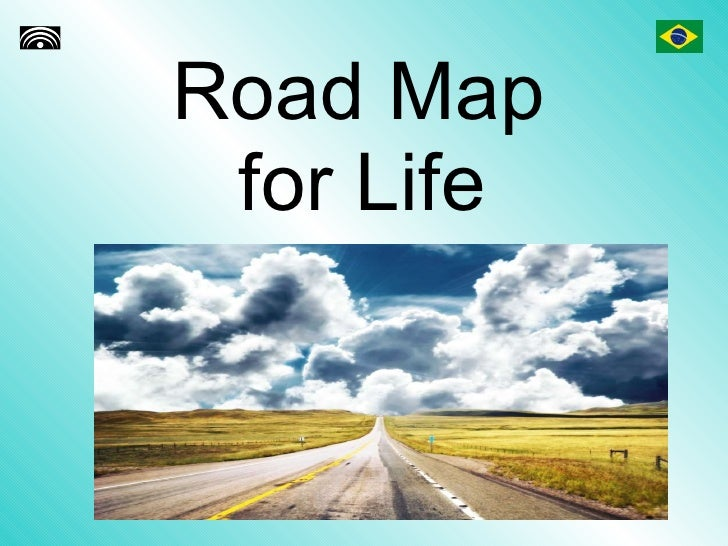 Road Map  for Life