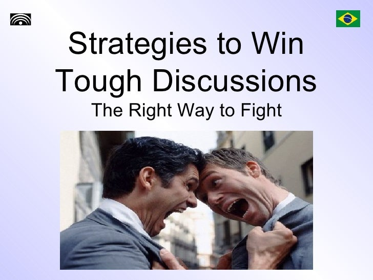 Strategies to Win Tough Discussions The Right Way to Fight