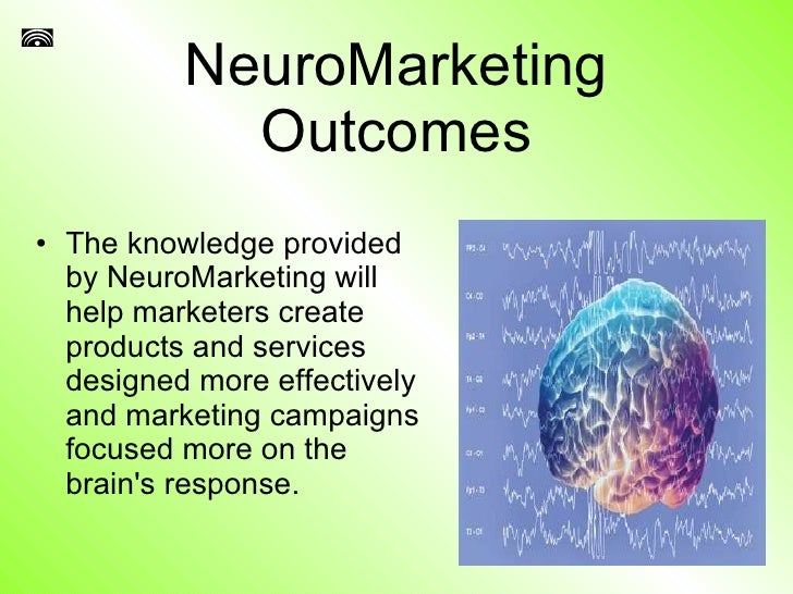 "the effects of neuromarketing in consumer Neuromarketing benefits ""you"" the consumer advantages of neuromarketing a well-known fact of life is that we are all consumers whether we like it or not shopping plays a big part in our."