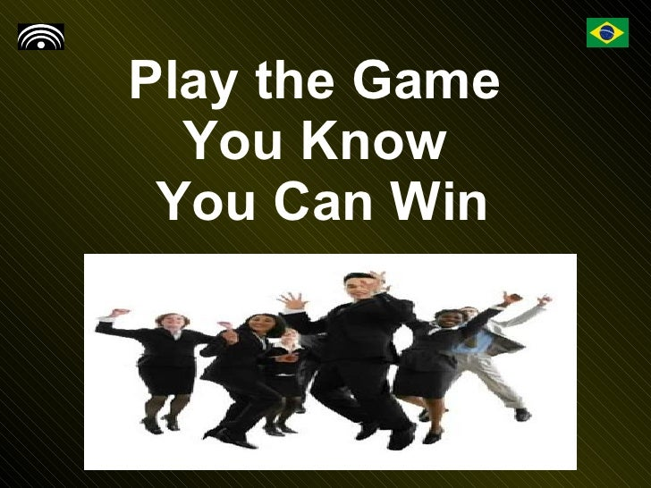 Play the Game  You Know  You Can Win