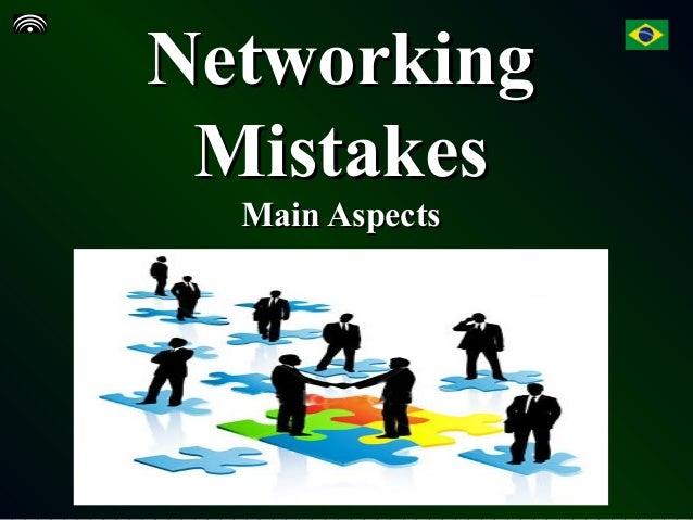 NetworkingNetworking MistakesMistakes Main AspectsMain Aspects