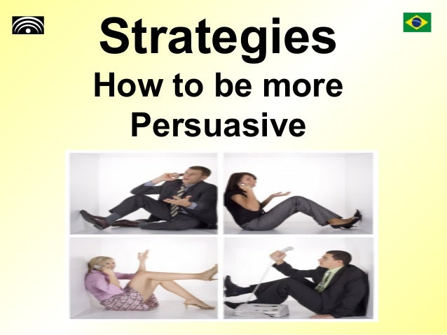 Strategies How to be more Persuasive