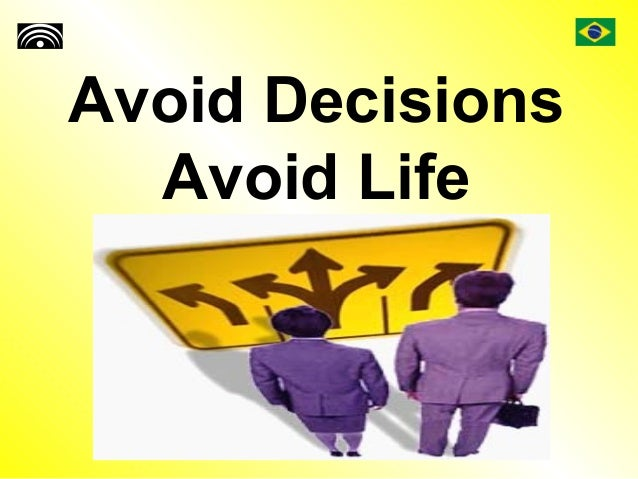 Avoid Decisions Avoid Life