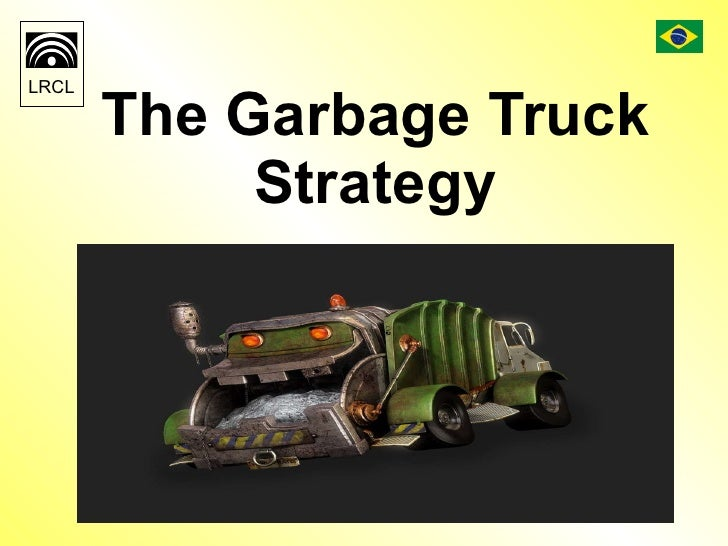The Garbage Truck Strategy