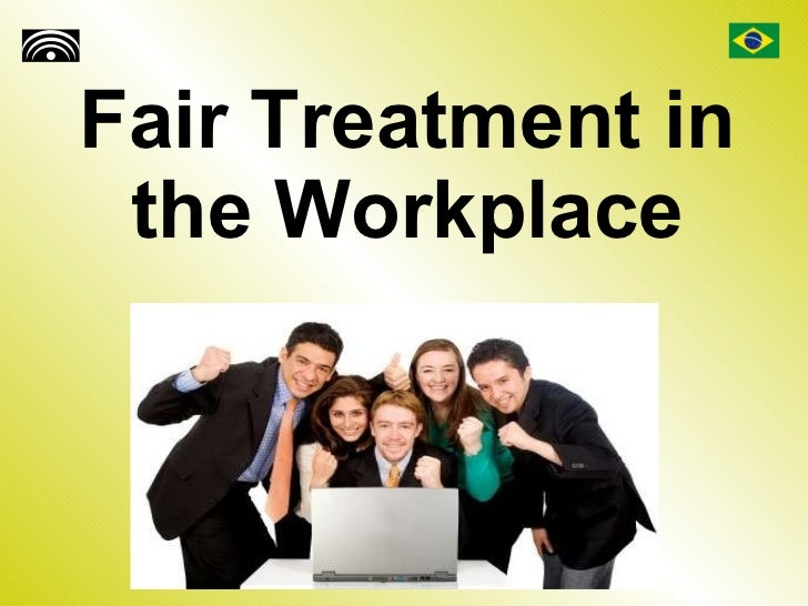Fair Treatment in the Workplace