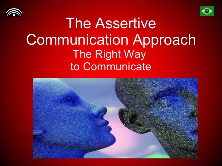 The Assertive Communication Approach The Right Way  to Communicate
