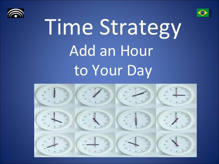 Time Strategy Add an Hour  to Your Day