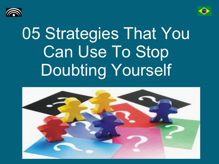 05 Strategies That You Can Use To Stop Doubting Yourself