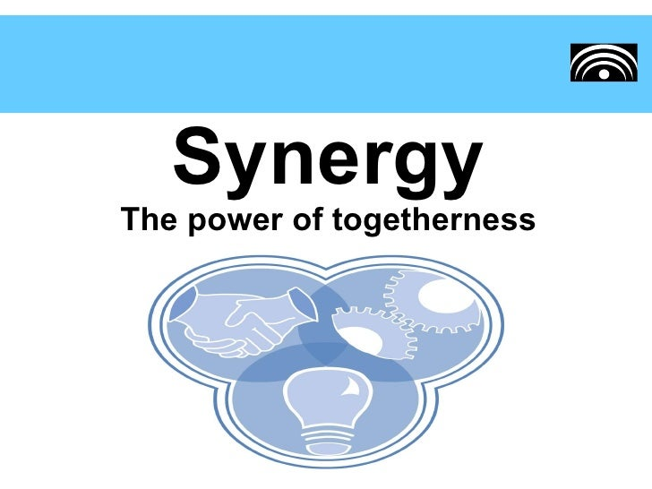 Synergy The power of togetherness