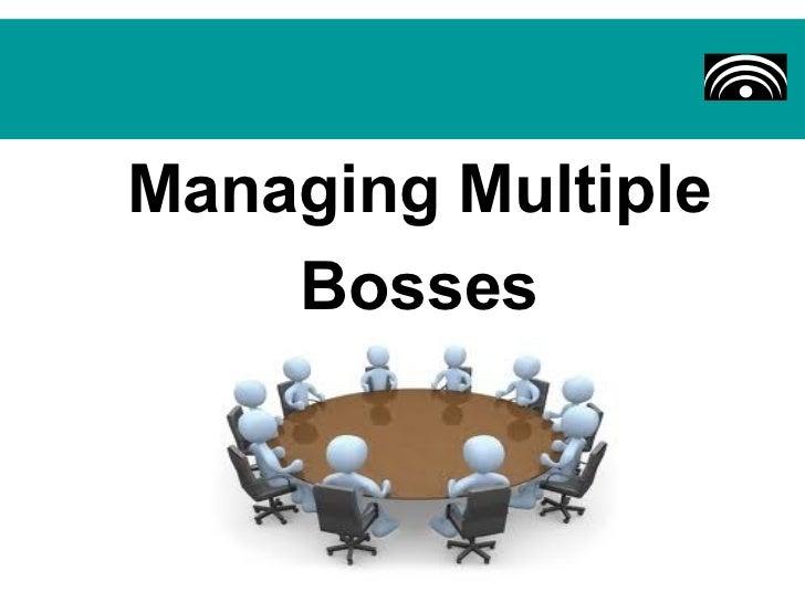 Managing Multiple    Bosses