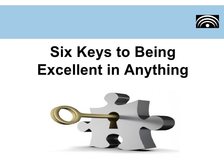 Six Keys to BeingExcellent in Anything