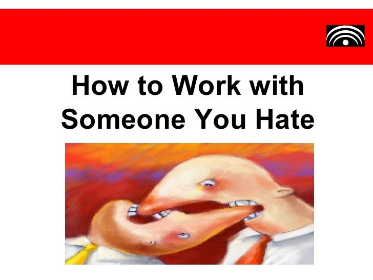 How to Work withSomeone You Hate