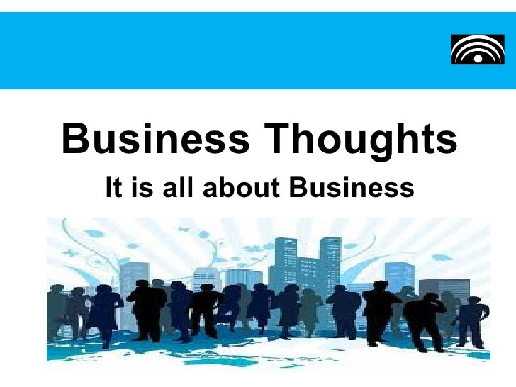 Business Thoughts It is all about Business