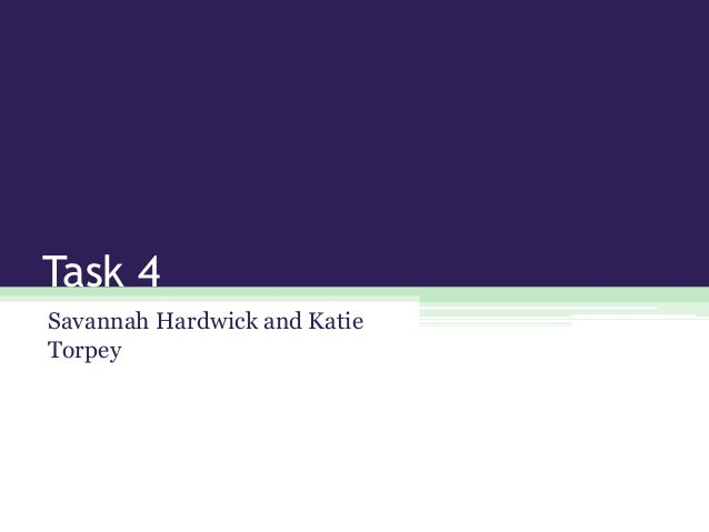 Task 4 Savannah Hardwick and Katie Torpey