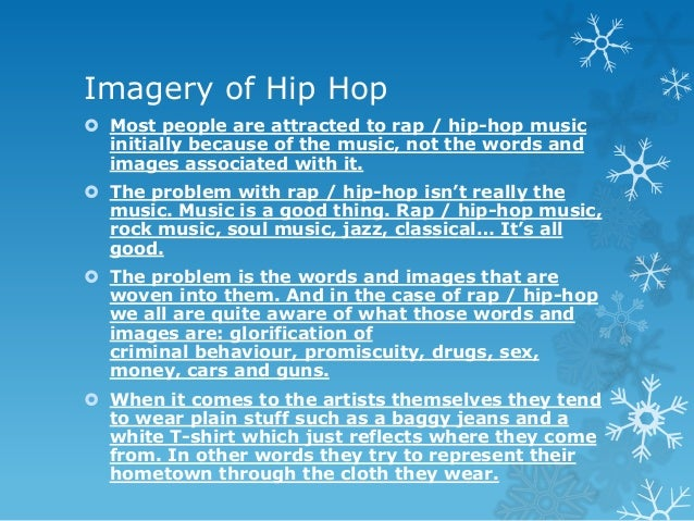 Imagery of Hip Hop  Most people are attracted to rap / hip-hop music initially because of the music, not the words and im...