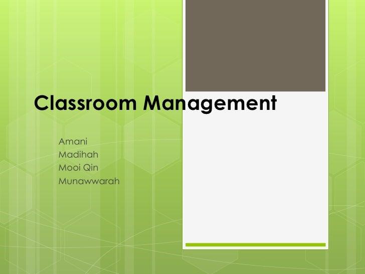 Classroom Management<br />Amani<br />Madihah<br />Mooi Qin<br />Munawwarah<br />
