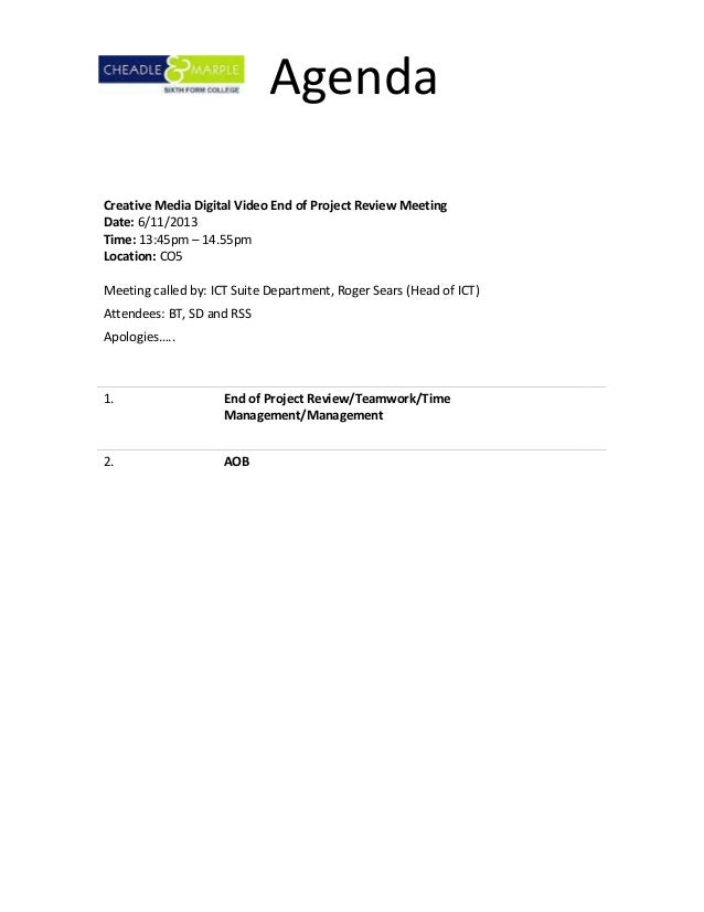 AgendaCreative Media Digital Video End of Project Review MeetingDate: 6/11/2013Time: 13:45pm – 14.55pmLocation: CO5Meeting...