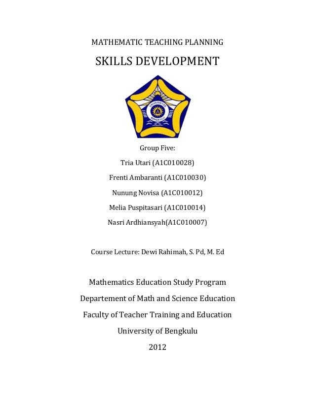 MATHEMATIC TEACHING PLANNING    SKILLS DEVELOPMENT                 Group Five:           Tria Utari (A1C010028)       Fren...