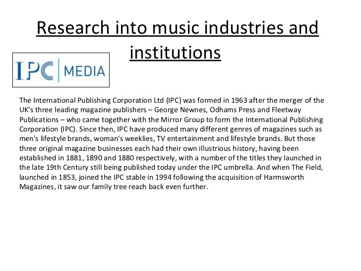 Research into music industries and institutions   The International Publishing Corporation Ltd (IPC) was formed in 1963 af...