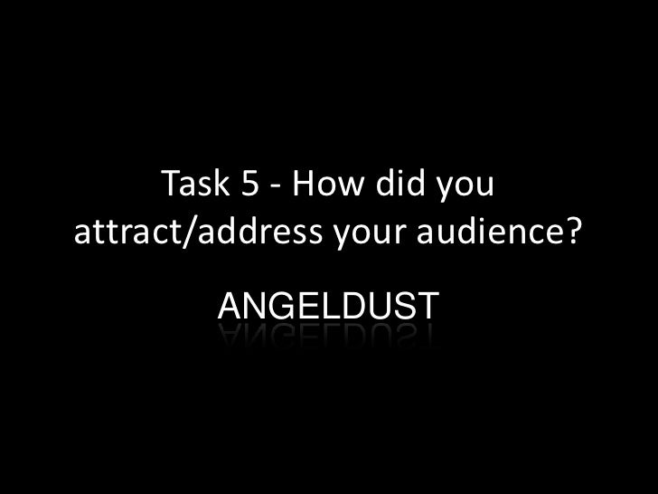 Task 5 - How did you attract/address your audience?<br />ANGELDUST<br />
