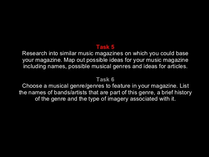 Task 5 Research into similar music magazines on which you could base your magazine. Map out possible ideas for your music ...