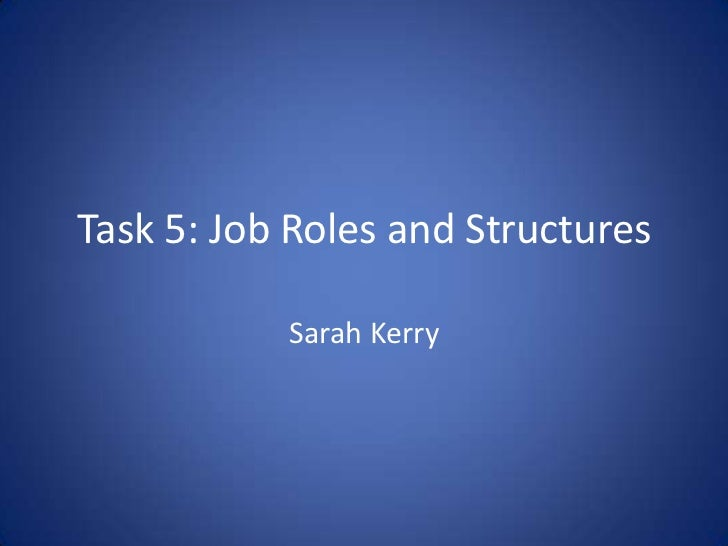 Task 5: Job Roles and Structures<br />Sarah Kerry<br />