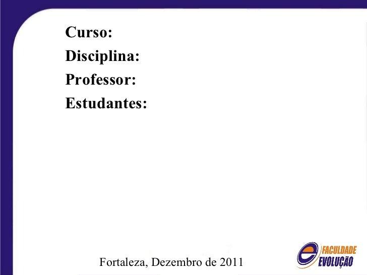 Fortaleza, Dezembro de 2011 Curso: Disciplina: Professor: Estudantes: