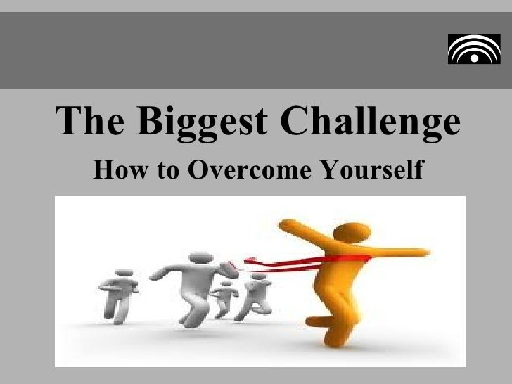 The Biggest Challenge How to Overcome Yourself