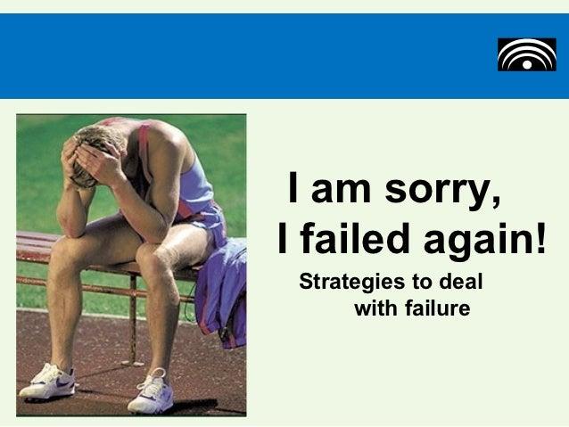 I am sorry,I failed again! Strategies to deal      with failure