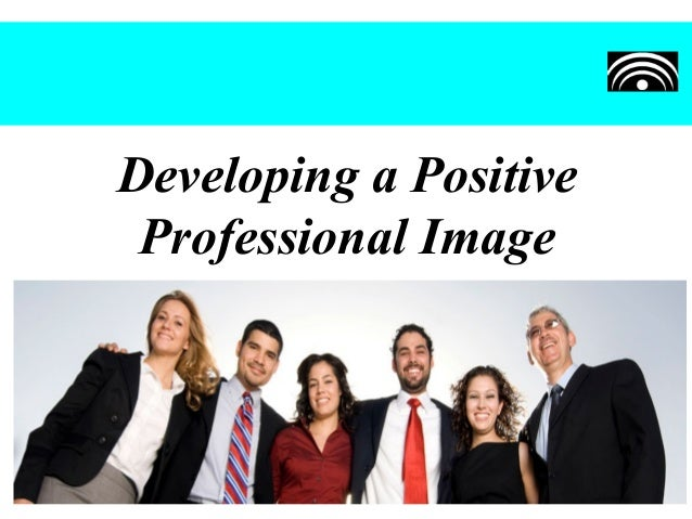 Developing a PositiveProfessional Image
