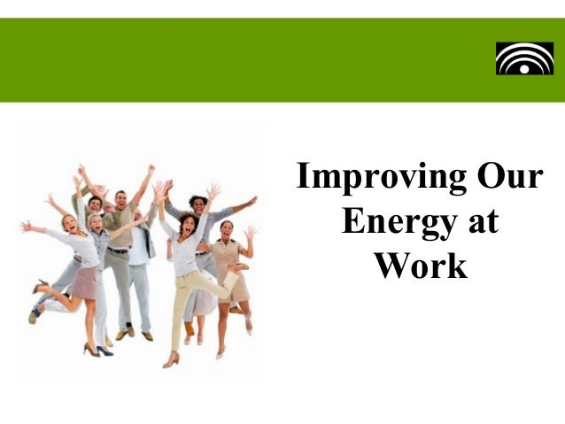 Improving Our Energy at Work