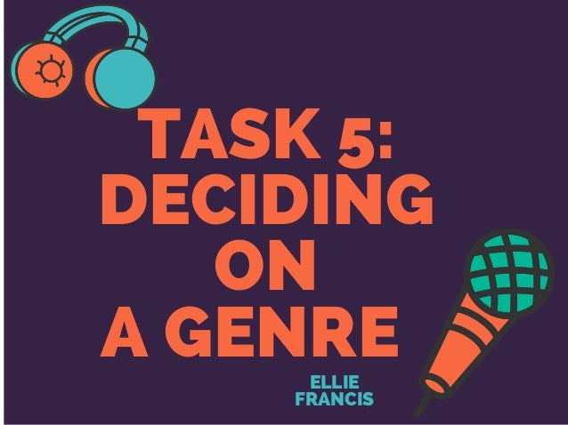 TASK 5: DECIDING ON A GENREELLIE FRANCIS