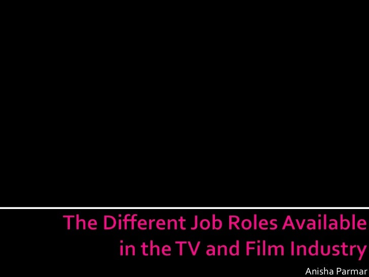 The Different Job Roles Available in the TV and Film Industry<br />Anisha Parmar<br />