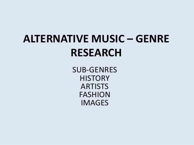 ALTERNATIVE MUSIC – GENRE        RESEARCH        SUB-GENRES          HISTORY          ARTISTS          FASHION          IM...
