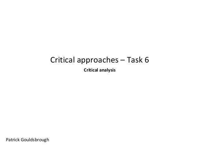 Critical approaches – Task 6 Critical analysis  Patrick Gouldsbrough
