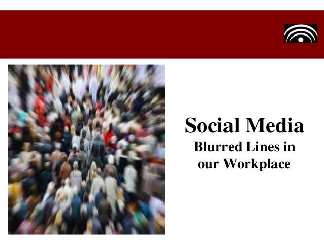 Social Media Blurred Lines in our Workplace