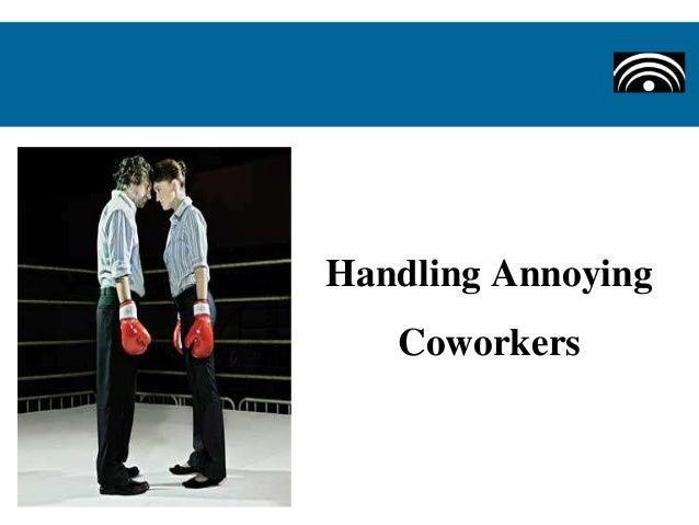 Handling Annoying Coworkers