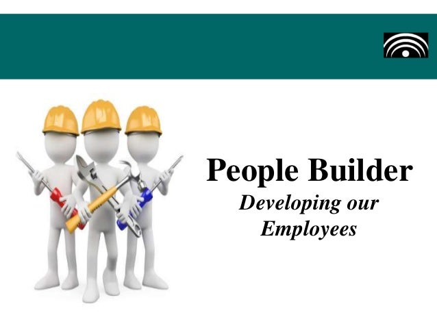People Builder Developing our Employees