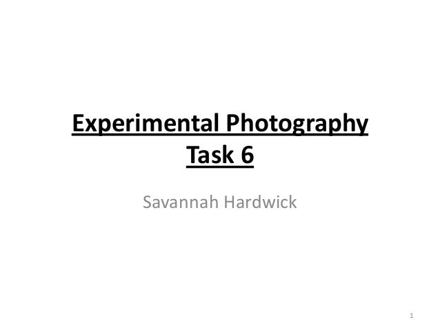 Experimental Photography Task 6 Savannah Hardwick  1