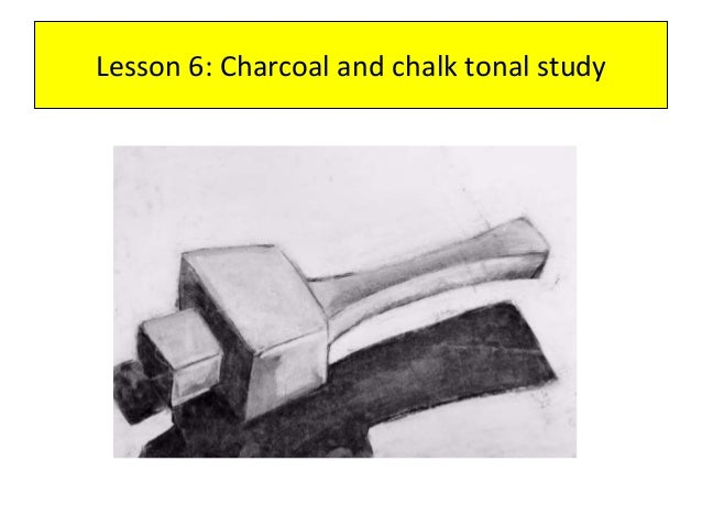 Lesson 6: Charcoal and chalk tonal study