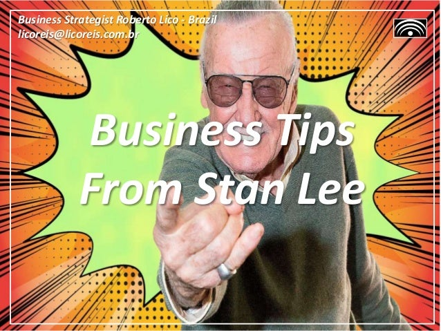 Business Tips From Stan Lee Business Strategist Roberto Lico - Brazil licoreis@licoreis.com.br