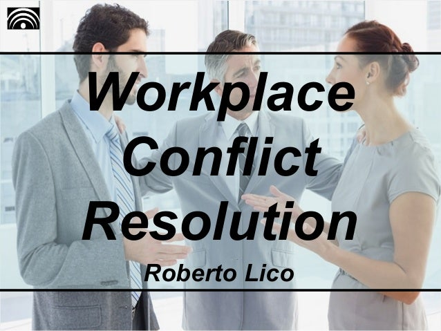 Workplace Conflict Resolution Roberto Lico