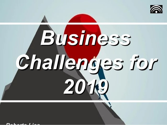 BusinessBusiness Challenges forChallenges for 20192019