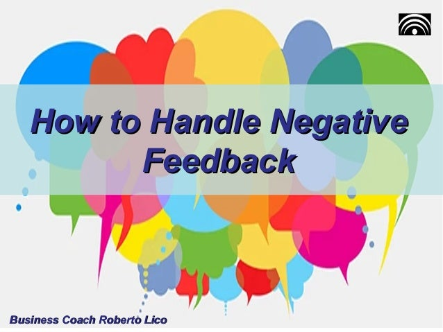 How to Handle NegativeHow to Handle Negative FeedbackFeedback Business Coach Roberto LicoBusiness Coach Roberto Lico