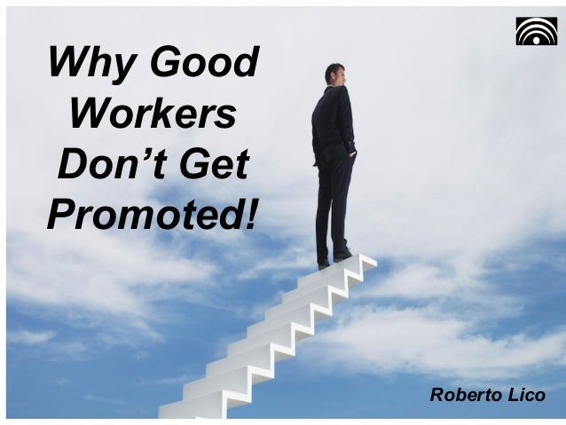 Why Good Workers Don't Get Promoted! Roberto Lico