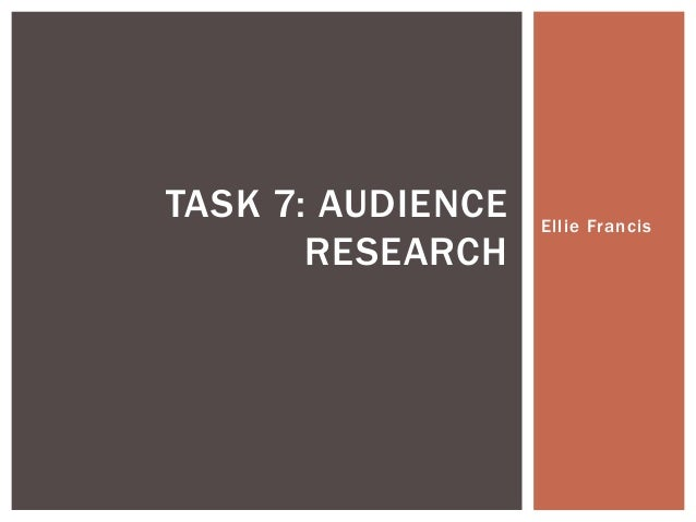 Ellie Francis TASK 7: AUDIENCE RESEARCH