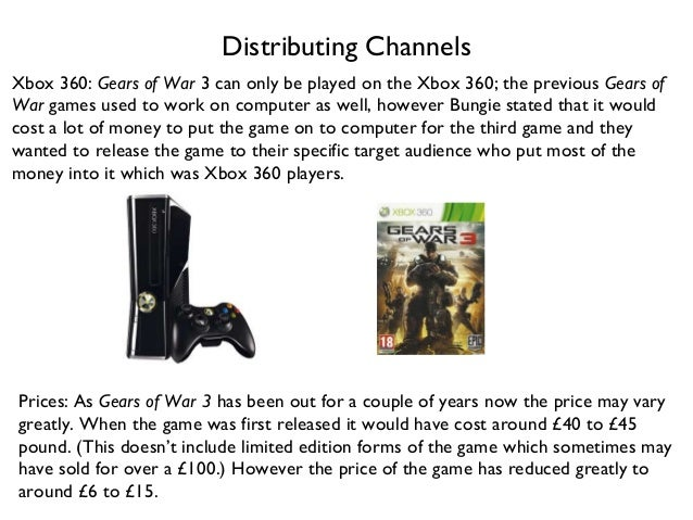 Distributing ChannelsXbox 360: Gears of War 3 can only be played on the Xbox 360; the previous Gears ofWar games used to w...