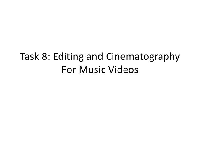 Task 8: Editing and Cinematography For Music Videos