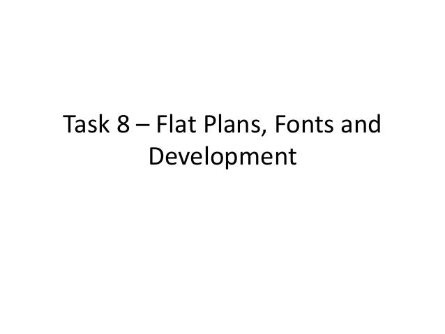 Task 8 – Flat Plans, Fonts and Development